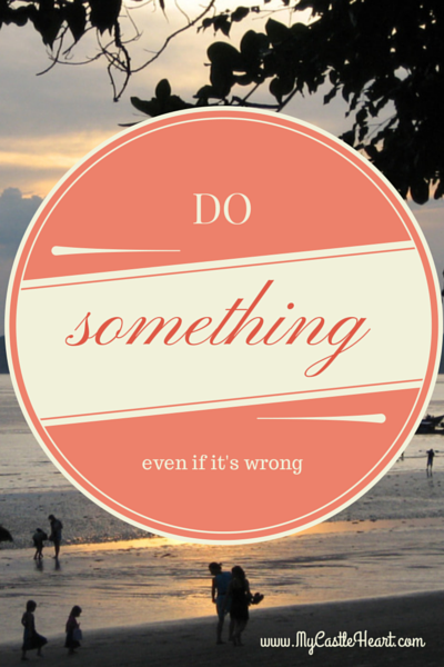 DO_SOMETHING_even_if_its_wrong