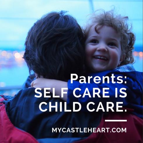 Parents: Self Care Is Child Care MyCastleHeart.com